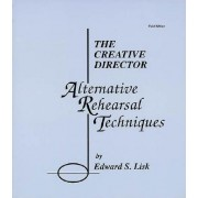 The Creative Director: Alternative Rehearsal Techniques by Edward S Lisk