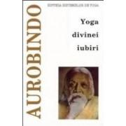 Yoga divinei iubiri - Sri Aurobindo