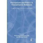 Perceptions and Policy in Transatlantic Relations by Natividad Fernandez Sola