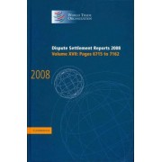 Dispute Settlement Reports 2008: Volume 17, Pages 6715-7162 2008: v. 17 by World Trade Organization