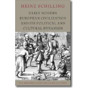 Early Modern European Civilization and its Political and Cultural Dynamism by Heinz Schilling