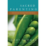 Sacred Parenting: How Raising Children Shapes Our Souls, Paperback