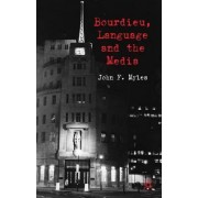 Bourdieu, Language and the Media by John Myles