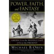 Power, Faith and Fantasy by Michael B. Oren