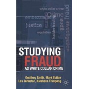 Studying Fraud as White Collar Crime by Geoff Smith
