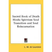 Sacred Book of Death Hindu Spiritism Soul Transition and Soul Reincarnation by L. W. de Laurence