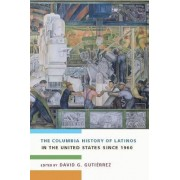 The Columbia History of Latinos in the United States Since 1960 by David G. Gutierrez