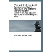 The Spirit of the South Towards Northern Freemen and Soldiers Defending the American Flag Against Tr by Garrison William Lloyd