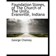 Foundation Stones, of the Church of the Unity, Evansville, Indiana by George Chainey
