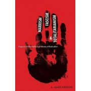 Marxism, Fascism, and Totalitarianism by A. James Gregor