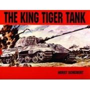 The King Tiger Tank: v. 1 (H. Scheibert) Tr. fr. German by Horst Scheibert