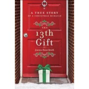 The 13th Gift: A True Story of a Christmas Miracle, Hardcover