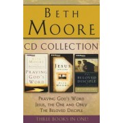Beth Moore - Collection: Praying God's Word, Jesus, the One and Only, the Beloved Disciple by Beth Moore