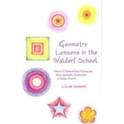 Geometry Lessons in the Waldorf School: Freehand Form Drawing and Basic Geometric Construction in Grades 4 and 5 Volume 2 by Ernst Schuberth