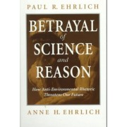 The Betrayal of Science and Reason by Paul R. Ehrlich