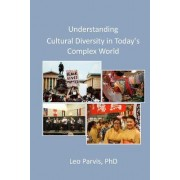 Understanding Cultural Diversity in Today's Complex World by Dr. Leo Parvis