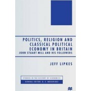 Politics, Religion and Classical Political Economy in Britain by Jeff Lipkes