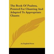 The Book of Psalms, Pointed for Chanting and Adapted to Appropriate Chants by English Priest