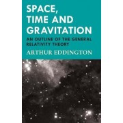 Space, Time and Gravitation - An Outline of the General Relativity Theory by Sir Arthur Eddington