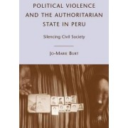 Political Violence and the Authoritarian State in Peru by Jo-Marie Burt