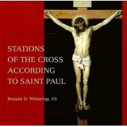 Stations of the Cross According to Saint Paul by PSS Ronald D. Witherup