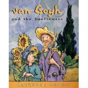 Van Gogh and the Sunflowers by Laurence Anholt
