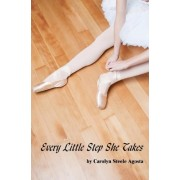 Every Little Step She Takes by Carolyn Steele Agosta