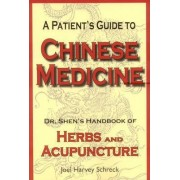 A Patient's Guide to Chinese Medicine by Joel Harvey Schreck