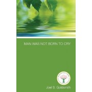 Man Was Not Born to Cry by Joel S Goldsmith