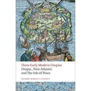 Three Early Modern Utopias: Thomas More: Utopia/Francis Bacon: New Atlantis/Henry Neville: The Isle of Pines by Saint Thomas More
