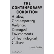 Contemporary Condition - A Slow, Contemporary Violence Damaged Environments of Technological Culture by Jussi Parikka