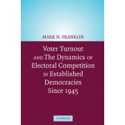 Voter Turnout and the Dynamics of Electoral Competition in Established Democracies since 1945 by Mark N. Franklin