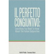 Il Perfetto Congiuntivo: Everything You Need to Know About the Italian Subjunctive by Keith Preble
