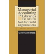 Managerial Accounting for Libraries and Other Not-for-profit Organizations by G. Stevenson Smith