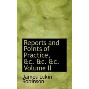 Reports and Points of Practice, &C. &C. &C. Volume II by James Lukin Robinson