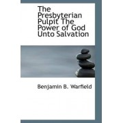 The Presbyterian Pulpit the Power of God Unto Salvation by Benjamin B Warfield