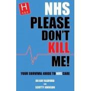 NHS Please Don't Kill Me! by Dr. Raymond Radford