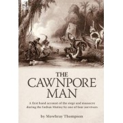 The Cawnpore Man by Mowbray Thompson