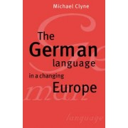 The German Language in a Changing Europe by Michael G. Clyne