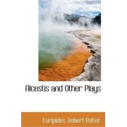Alcestis and Other Plays by Euripides Robert Potter