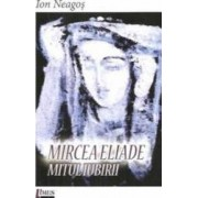 Mircea Eliade. Mitul iubirii - Ion Neagos