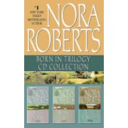 Nora Roberts - Born in Trilogy: Born in Fire, Born in Ice, Born in Shame
