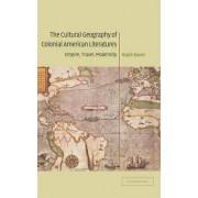 The Cultural Geography of Colonial American Literatures by Ralph Bauer