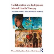 Collaborative and Indigenous Mental Health Therapy: T Taihono Stories of M Ori Healing and Psychiatry