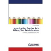 Investigating Teacher Self-Efficacy for Arts Education by Susanne Garvis