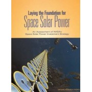 Laying the Foundation for Space Solar Power by Committee for the Assessment of NASA's Space Solar Power Investment Strategy