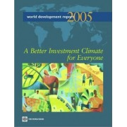 World Development Report - A Better Investment Climate for Everyone Investment Climate Growth and Poverty 2005 by World Bank
