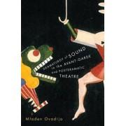 Dramaturgy of Sound in the Avant-garde and Postdramatic Theatre by Mladen Ovadija