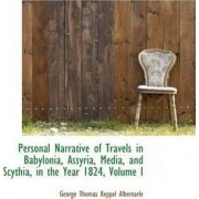 Personal Narrative of Travels in Babylonia, Assyria, Media, and Scythia, in the Year 1824, Volume I by George Thomas Keppel Albemarle