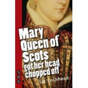 Mary Queen of Scots Got Her Head Chopped Off by Liz Lochhead